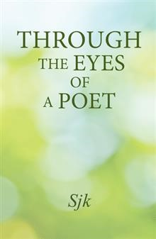 Through the Eyes of a Poet By Sjk